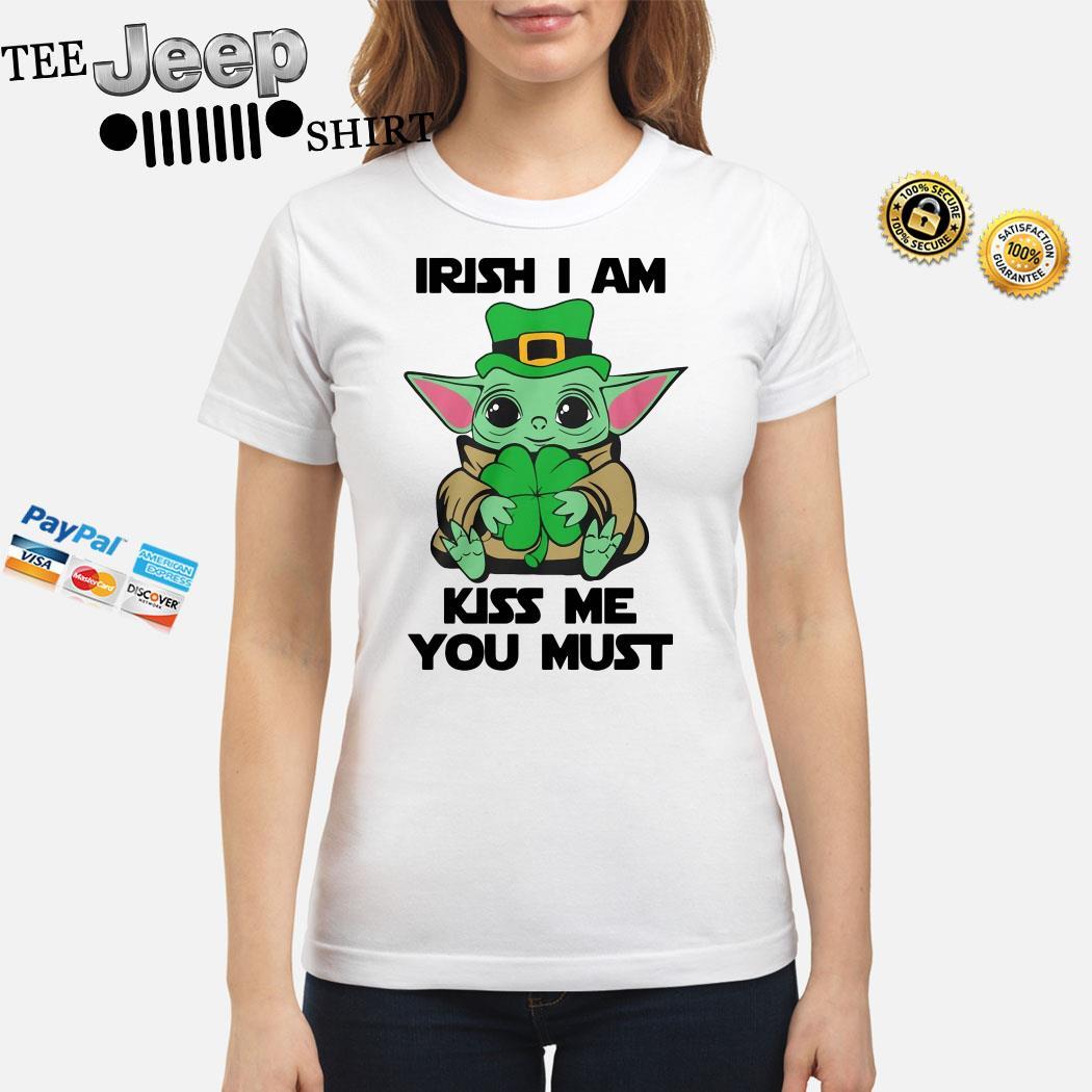 Baby Yoda Hug Irish I Am Kiss Me You Must St Patrick's Day Ladies Shirt