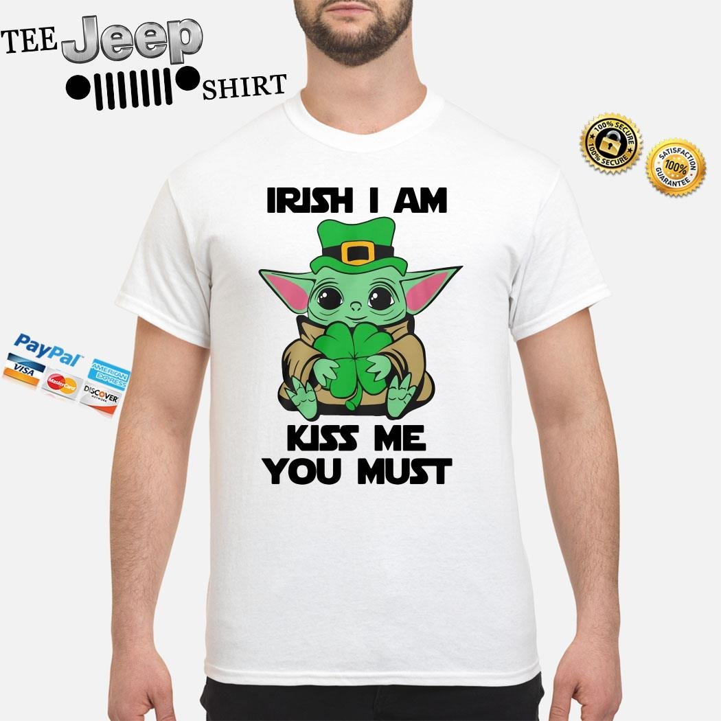 Baby Yoda Hug Irish I Am Kiss Me You Must St Patrick's Day Shirt