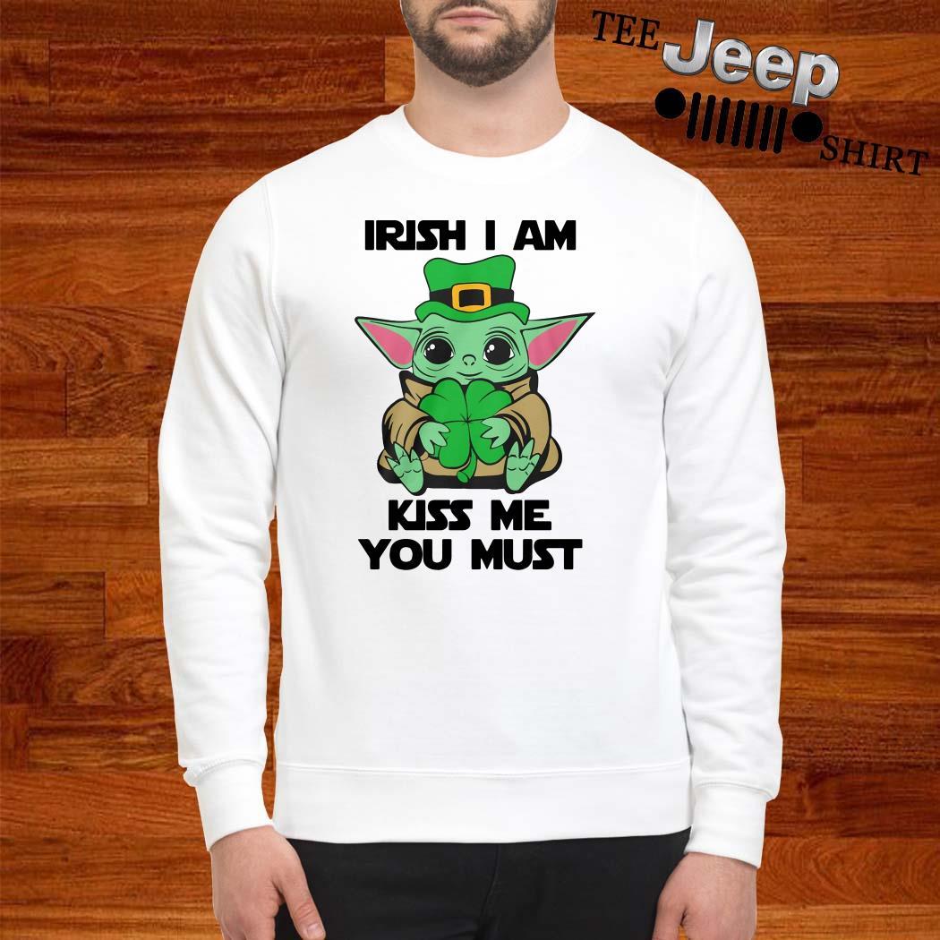 Baby Yoda Hug Irish I Am Kiss Me You Must St Patrick's Day Sweatshirt