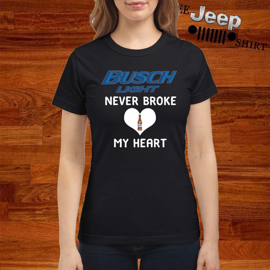 Busch Light Never Broke My Heart Ladies Shirt