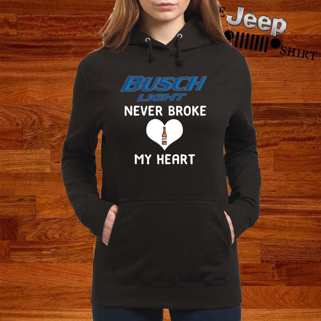 Busch Light Never Broke My Heart Hoodie