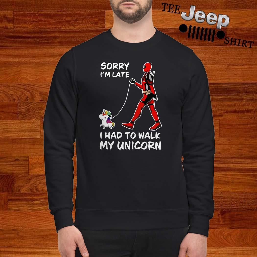 Deadpool Sorry I'm Late I Had To Walk My Unicorn Sweatshirt