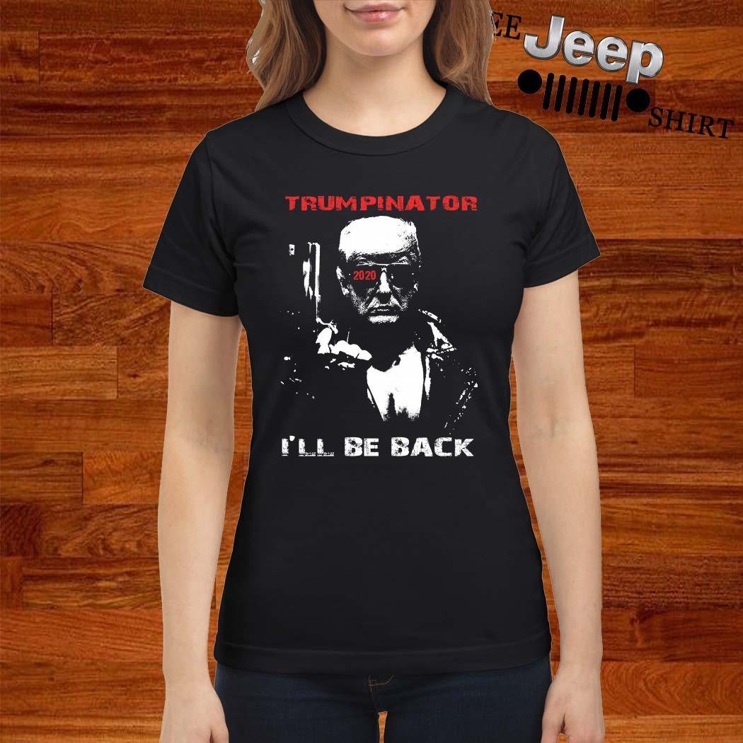 Donald Trump Trumpinator I'll Be Back Ladies Shirt