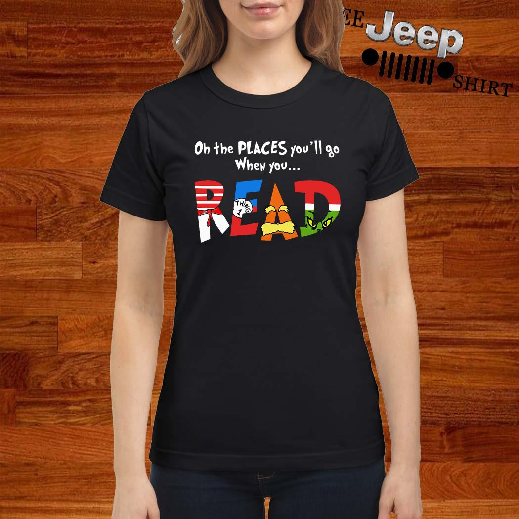 Dr. Seuss Oh The Places You'll Go When You Read Ladies Shirt