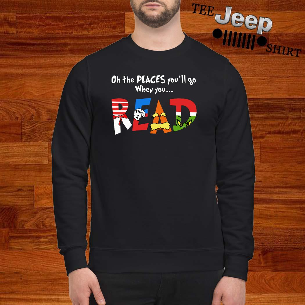 Dr. Seuss Oh The Places You'll Go When You Read Sweatshirt