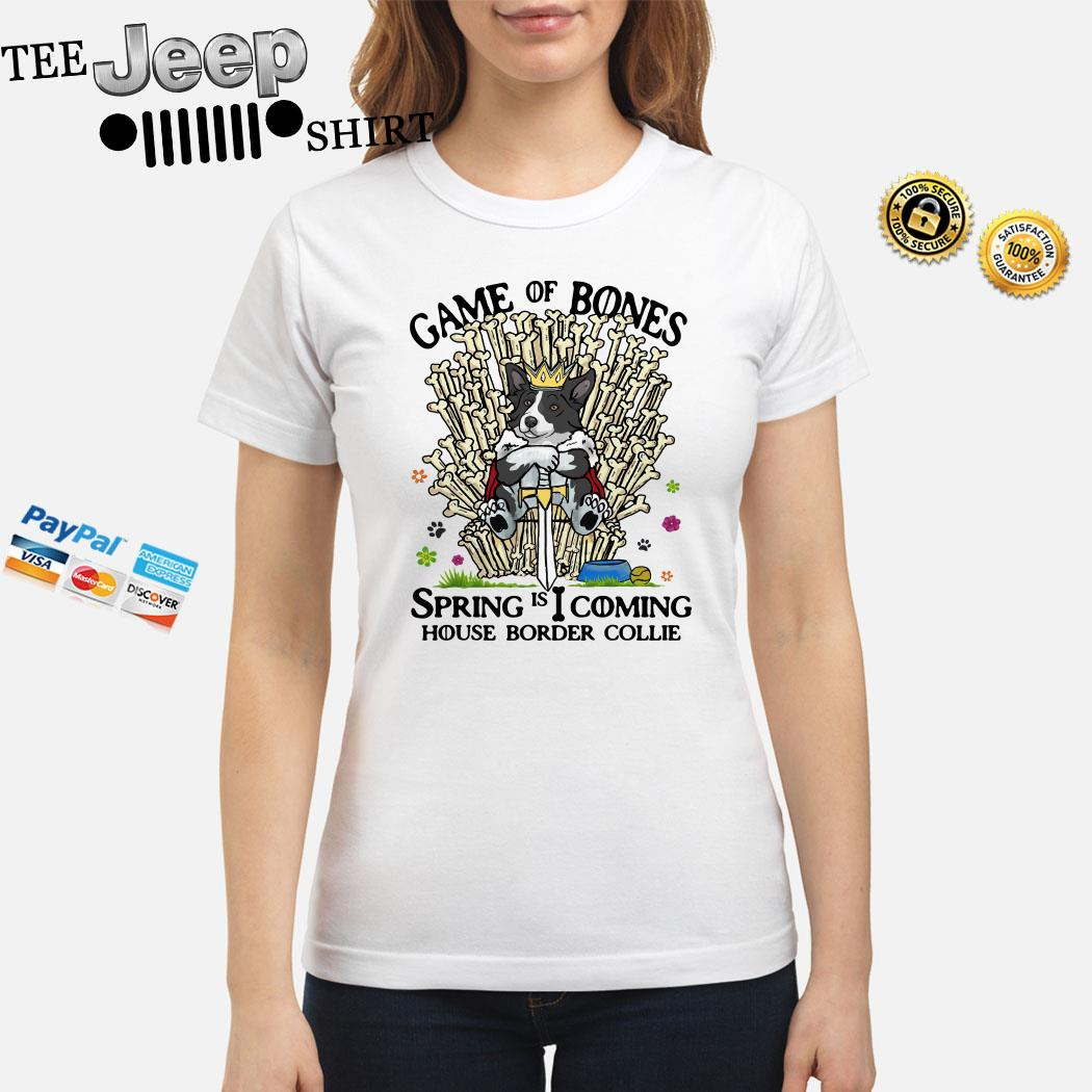 Game Of Bones Spring Is Coming House Border Collie Ladies Shirt