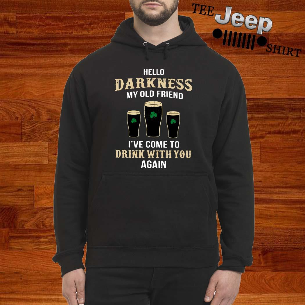 Hello Darkness My Old Friend I've Come To Drink With You Again Irish Hoodie
