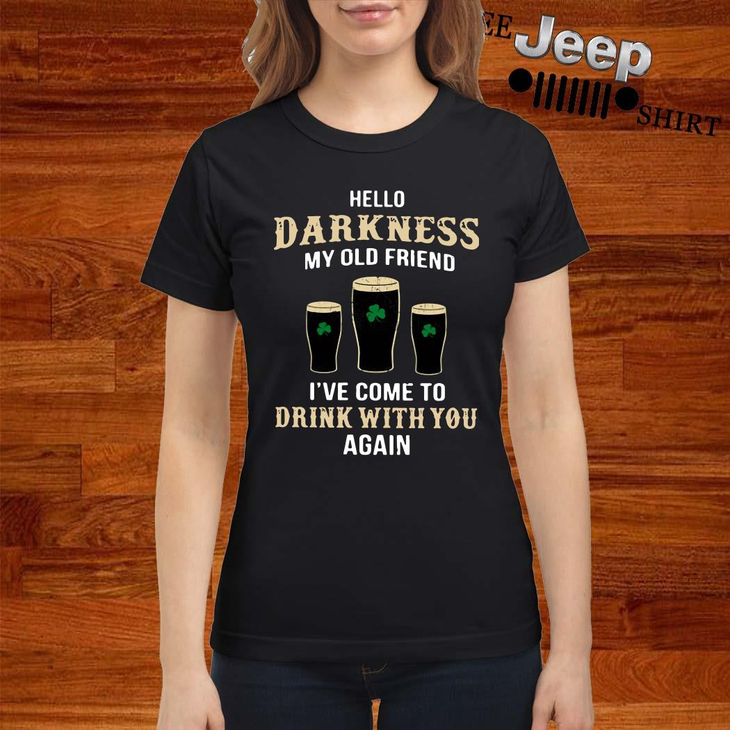 Hello Darkness My Old Friend I've Come To Drink With You Again Irish Ladies Shirt