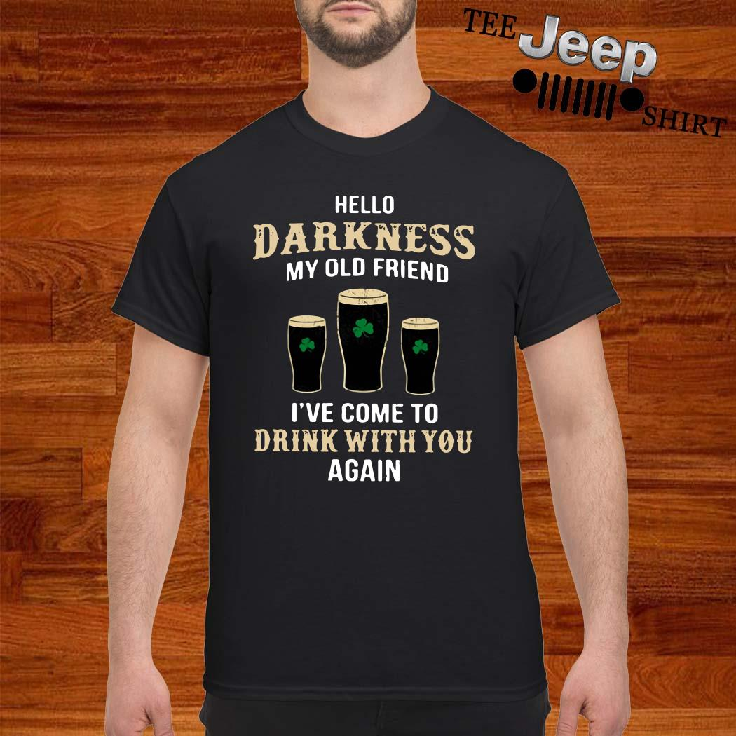 Hello Darkness My Old Friend I've Come To Drink With You Again Irish Shirt