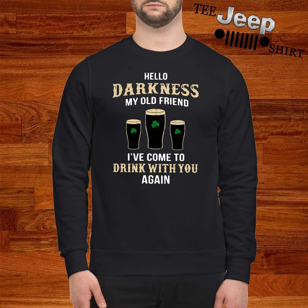 Hello Darkness My Old Friend I've Come To Drink With You Again Irish Sweatshirt