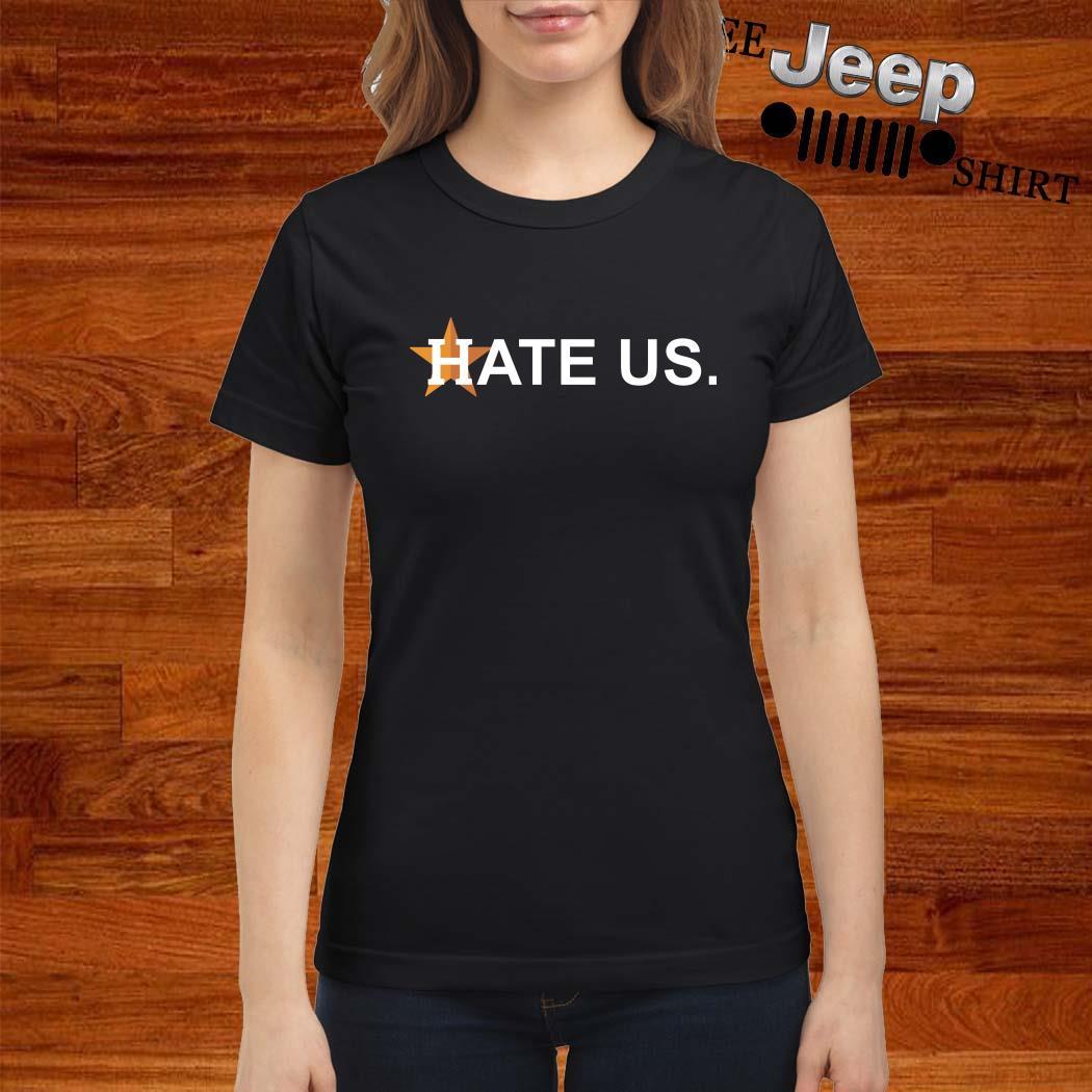 Houston Astros Hate Us Ladies Shirt