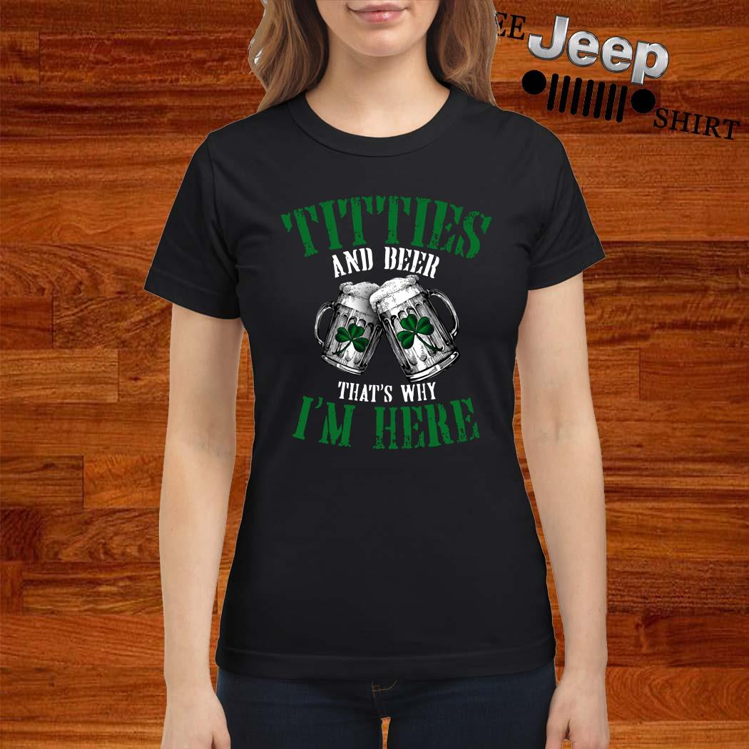 Irish Titties And Beer That's Why I'm Here Ladies Shirt