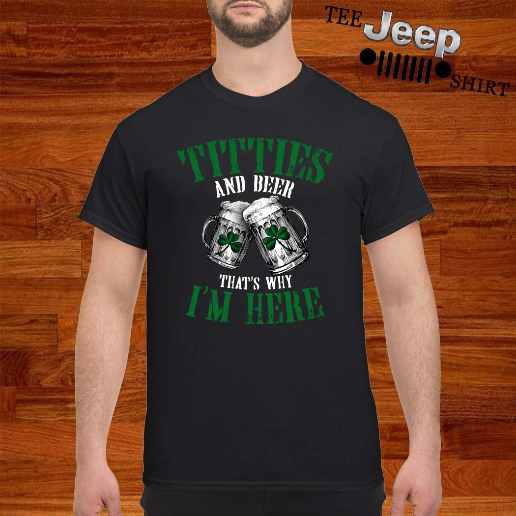 Irish Titties And Beer That's Why I'm Here Shirt
