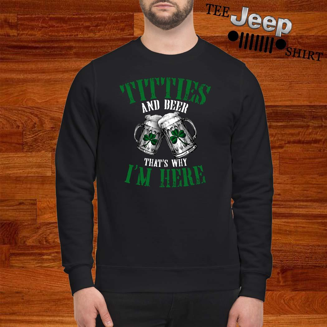 Irish Titties And Beer That's Why I'm Here Sweatshirt