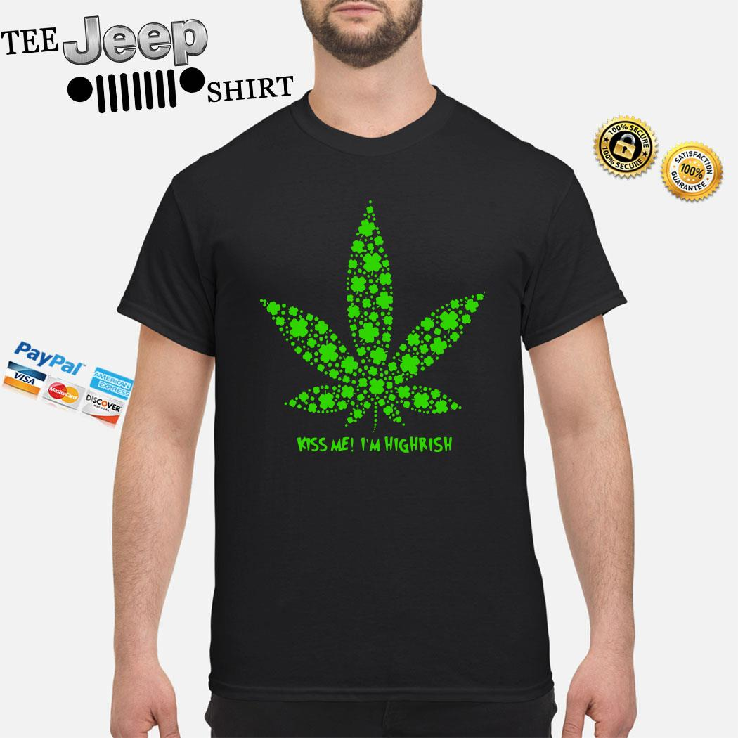 Irish Weed Kiss Me I'm Highrish Shirt