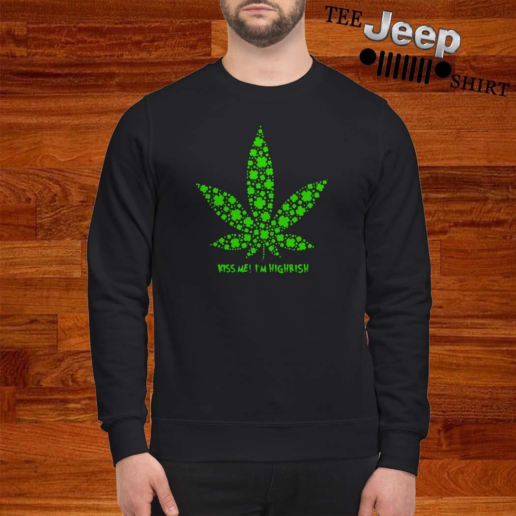 Irish Weed Kiss Me I'm Highrish Sweatshirt