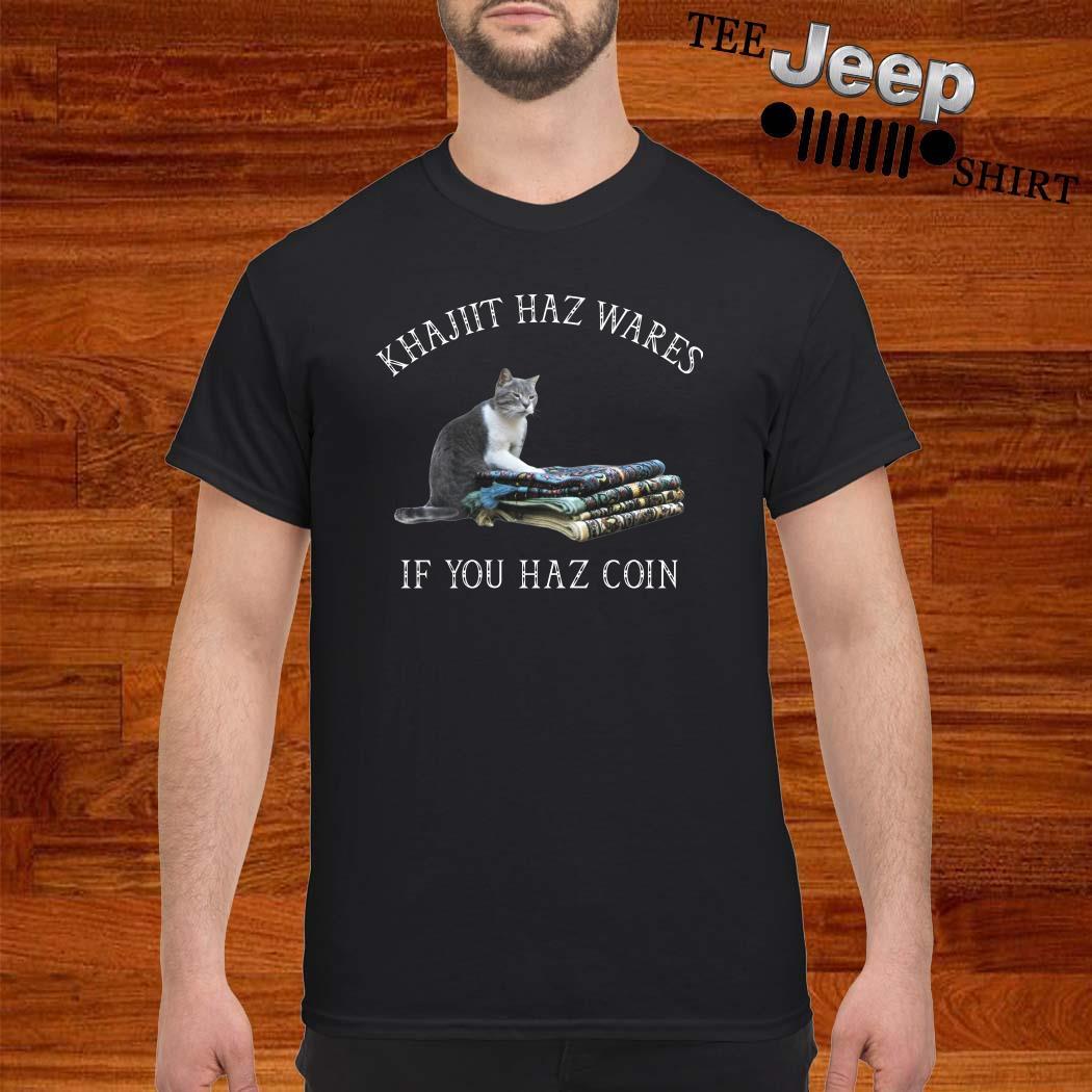 Khajiit Haz Wares If You Haz Coin Shirt