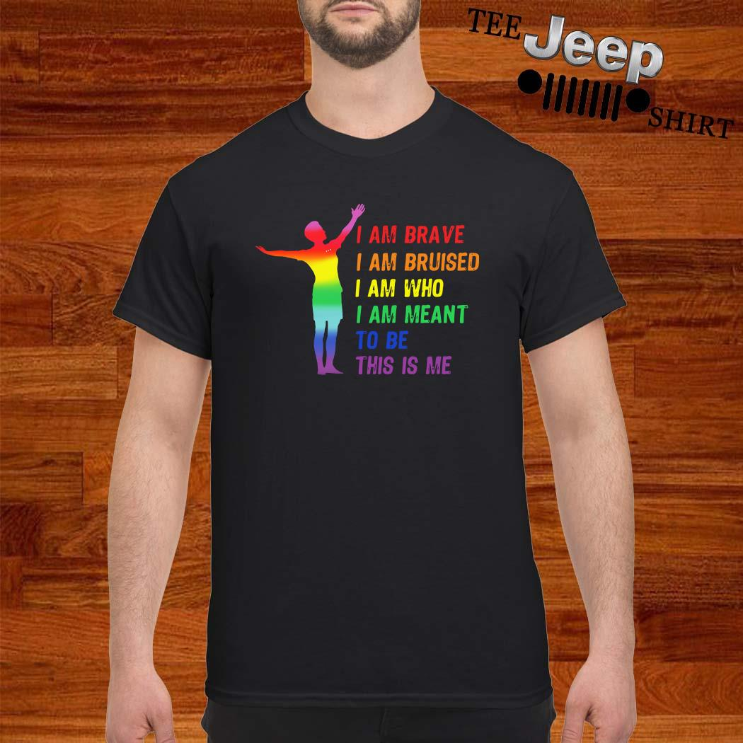 Megan Rapinoe I Am Brave I Am Bruised I Am Who I Am Meant To Be This Is Me Shirt