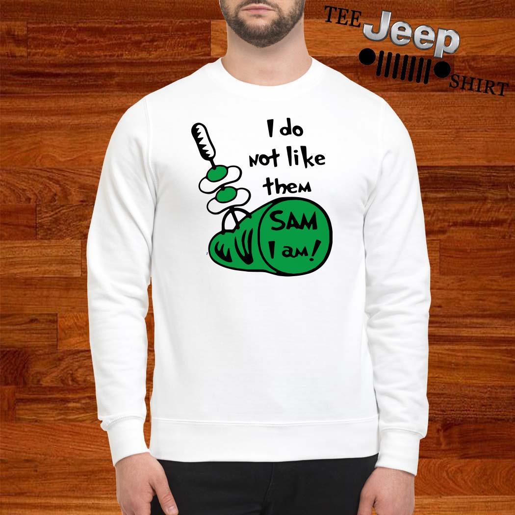I Do Not Like Them Sam I Am Green Eggs And Ham Sweatshirt