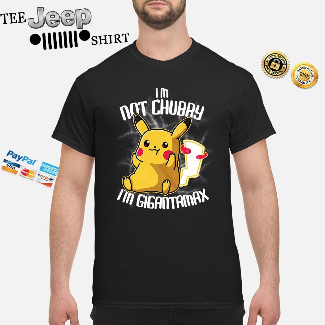 Pikachu I'm Not Chubby I'm Gigantamax Shirt