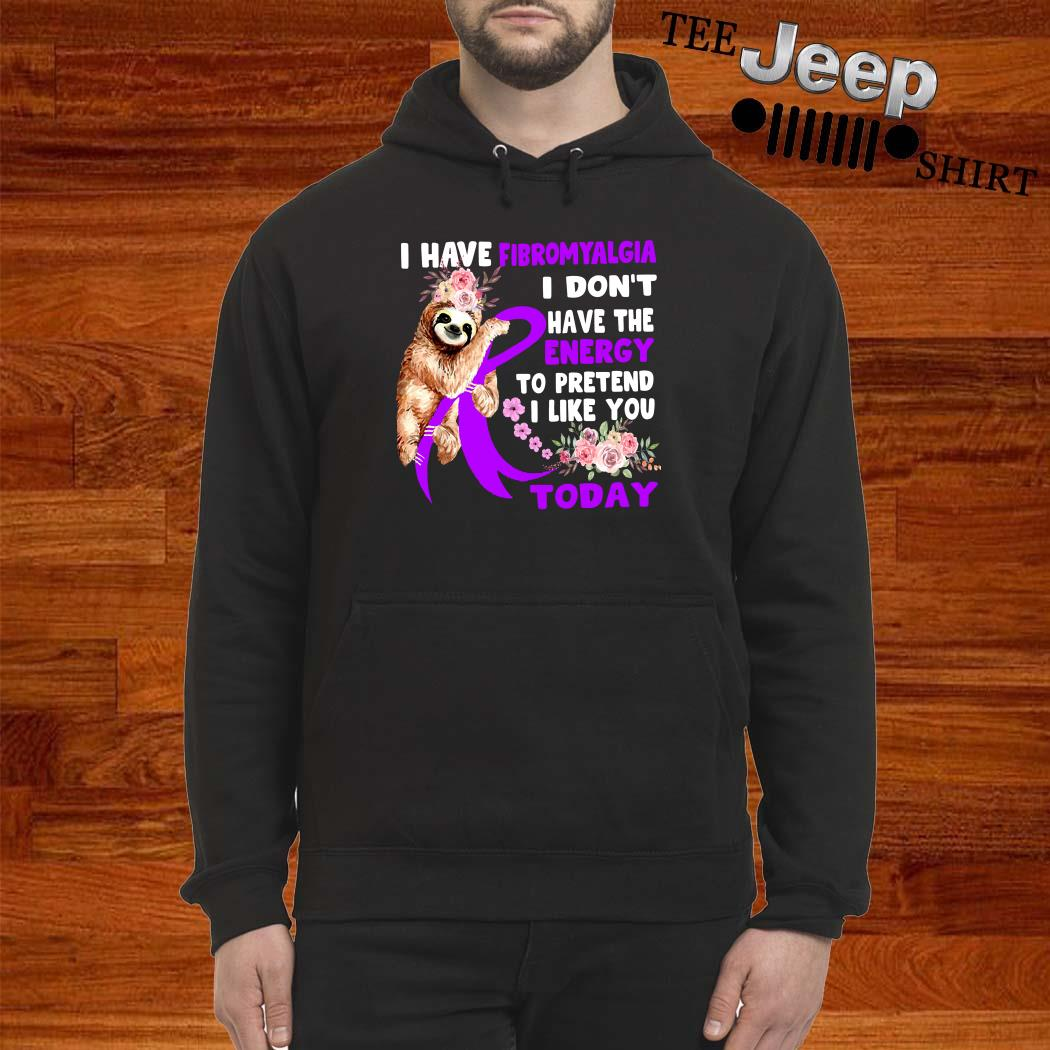 Sloth I Have Fibromyalgia I Don't Have The Energy To Pretend I Like You Today Hoodie