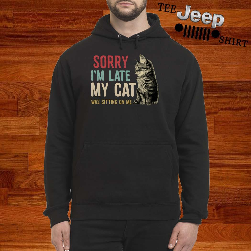 Sorry I'm Late My Cat Was Sitting On Me Hoodie