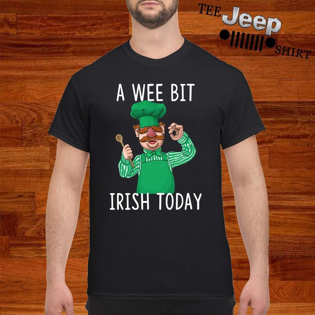 Swedish Chef A Wee Bit Irish Today Shirt
