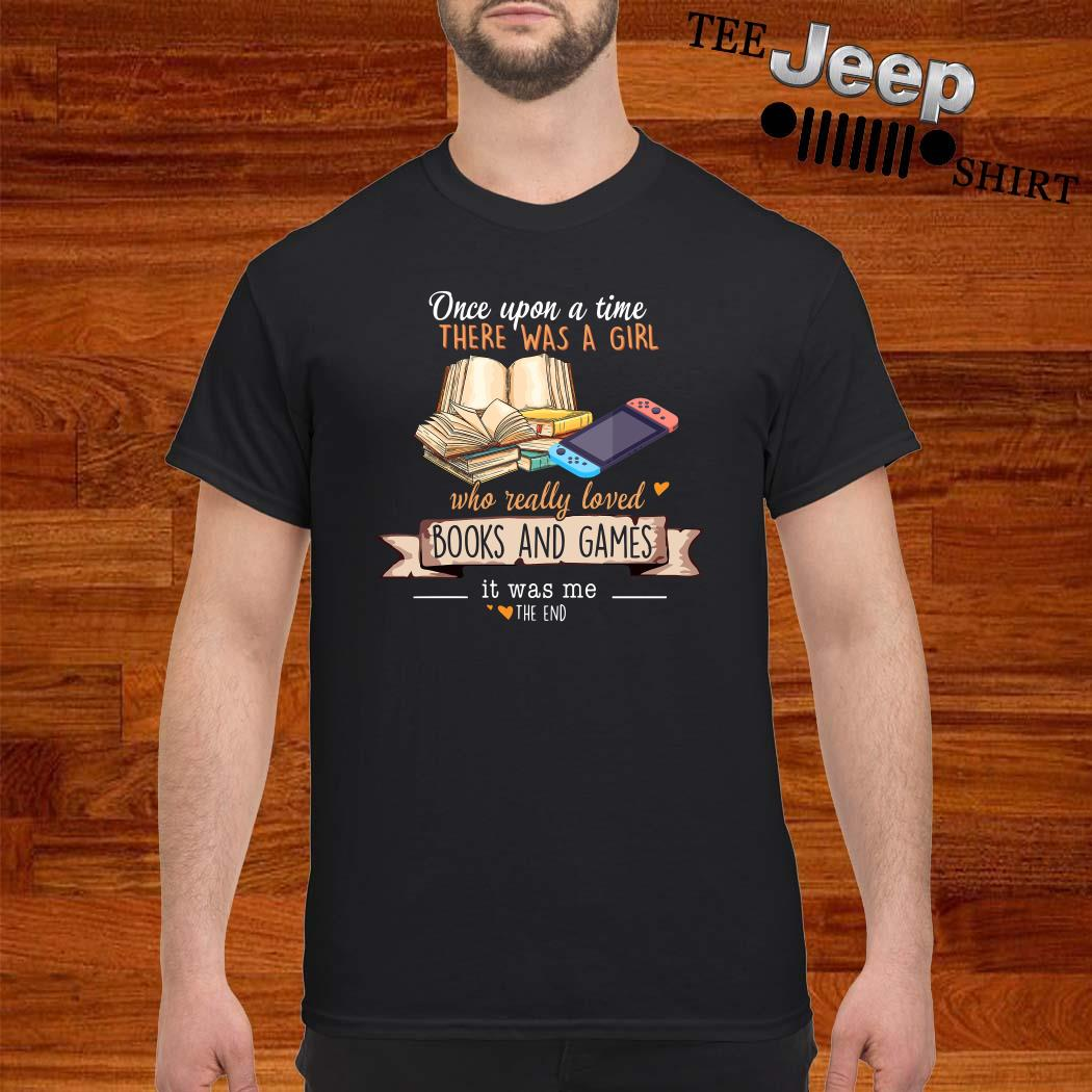 Once Upon A Time There Was A Girl Who Really Loved Books And Games Shirt