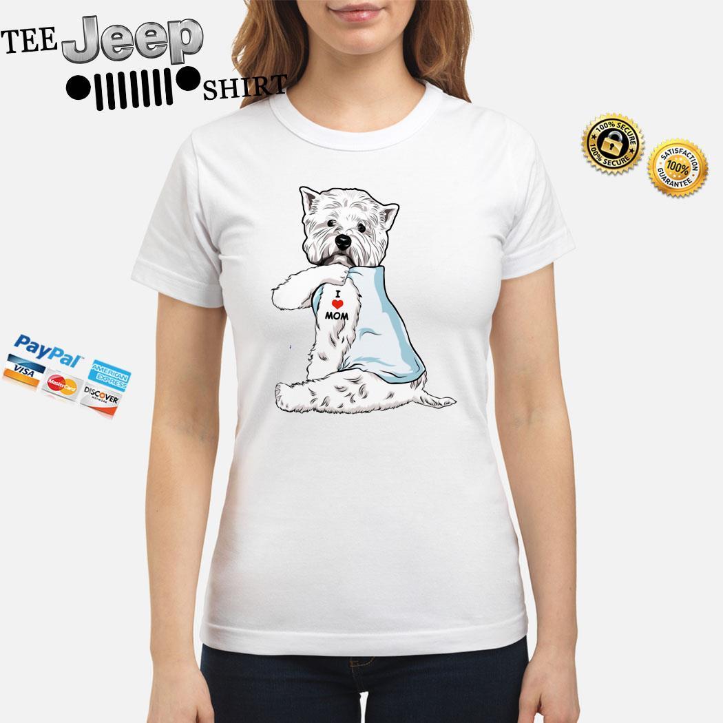 West Highland White Terrier Tattoo I Love Mom Ladies Shirt