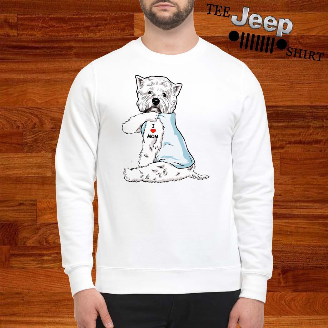 West Highland White Terrier Tattoo I Love Mom Sweatshirt