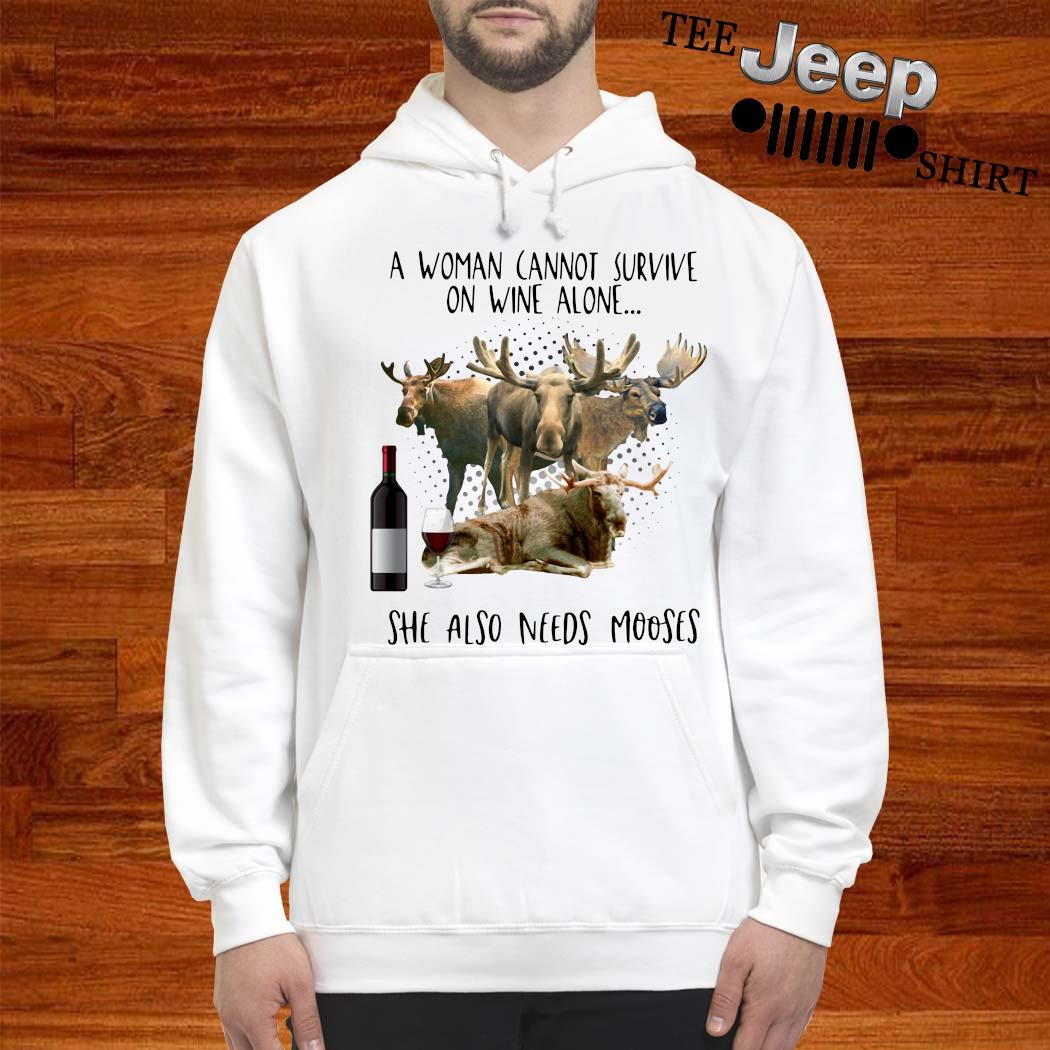 A Woman Cannot Survive On Wine Alone She Also Needs Mooses Shirt hoodie