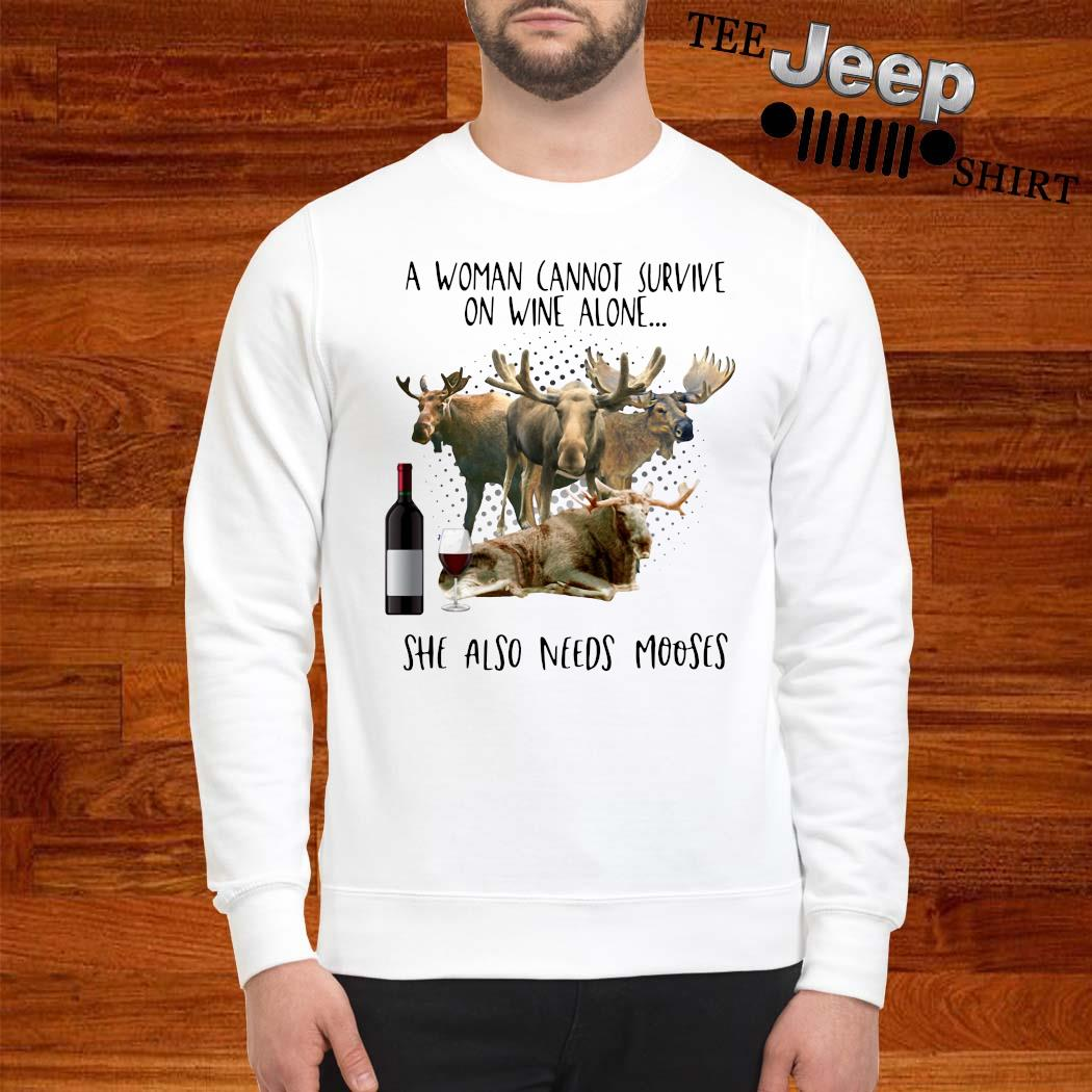 A Woman Cannot Survive On Wine Alone She Also Needs Mooses Shirt sweatshirt