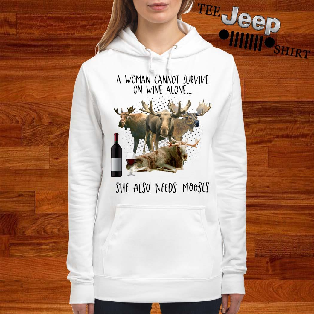 A Woman Cannot Survive On Wine Alone She Also Needs Mooses Shirt women-hoodie