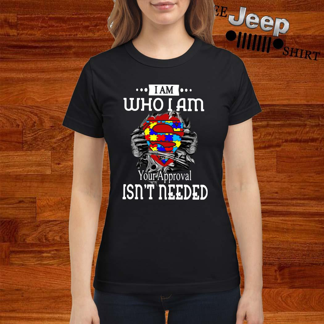 I Am Who I Am Your Approval Isn't Needed Autism Blood Inside Me Ladies Shirt