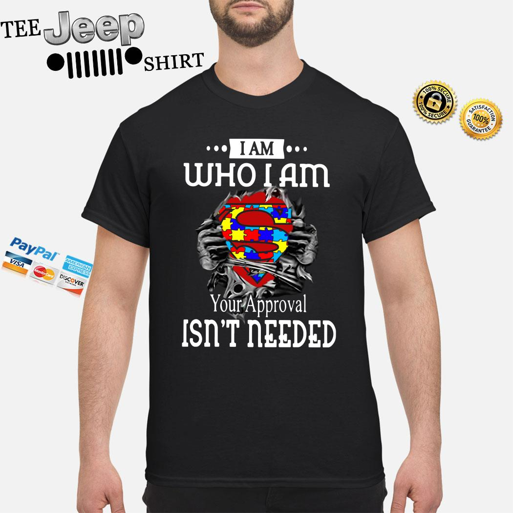 I Am Who I Am Your Approval Isn't Needed Autism Blood Inside Me Shirt