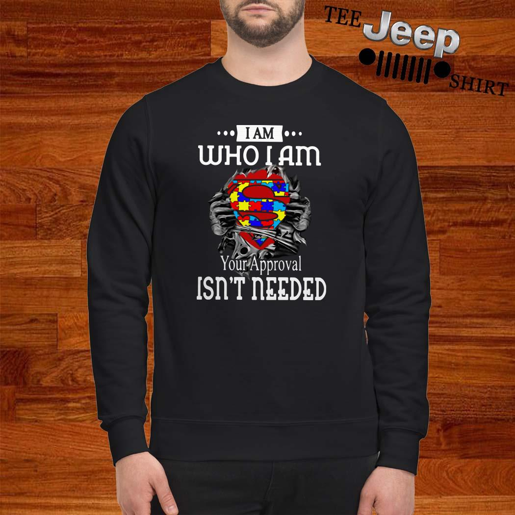 I Am Who I Am Your Approval Isn't Needed Autism Blood Inside Me Sweatshirt