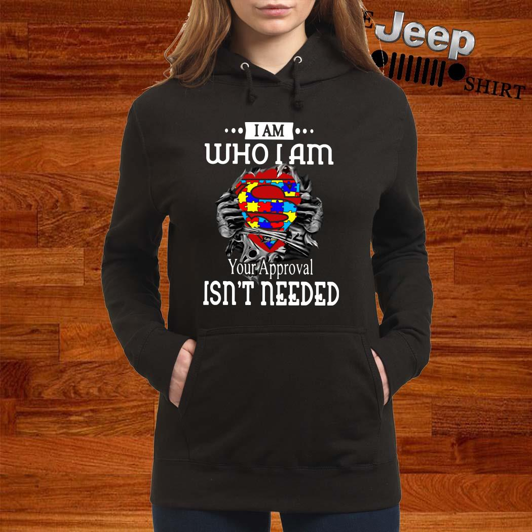 I Am Who I Am Your Approval Isn't Needed Autism Blood Inside Me Hoodie