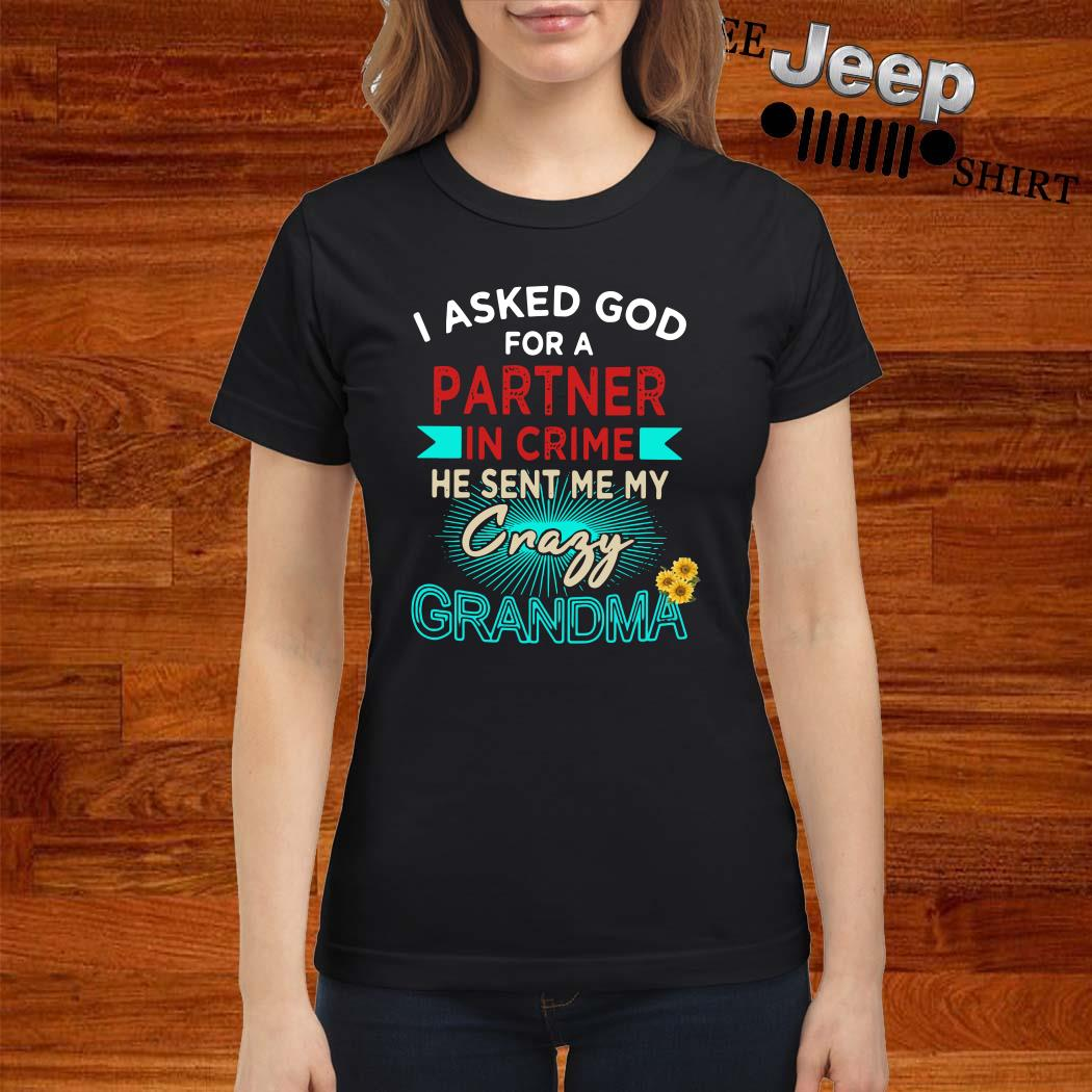 I Asked God For A Partner In Crime He Sent Me My Crazy Grandma Ladies Shirt