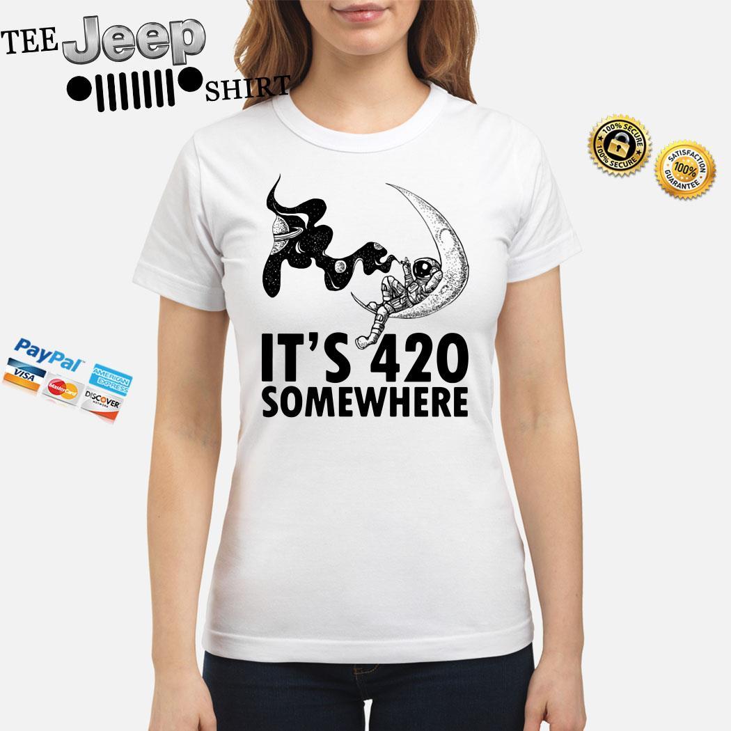 Astronaut It's 420 Somewhere Ladies Shirt