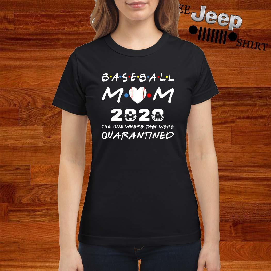 Baseball Mom 2020 The One Where They Were Quarantined Ladies Shirt