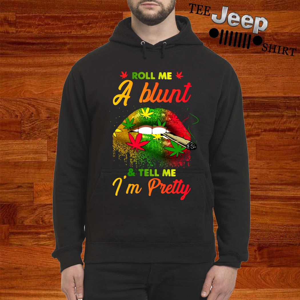 Cannabis Roll Me A Blunt And Tell Me I'm Pretty Lip Shirt hoodie