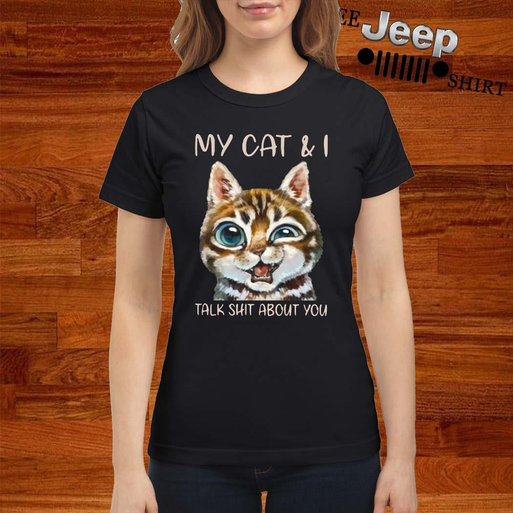 My Cat And I Talk Shit About You Ladies Shirt