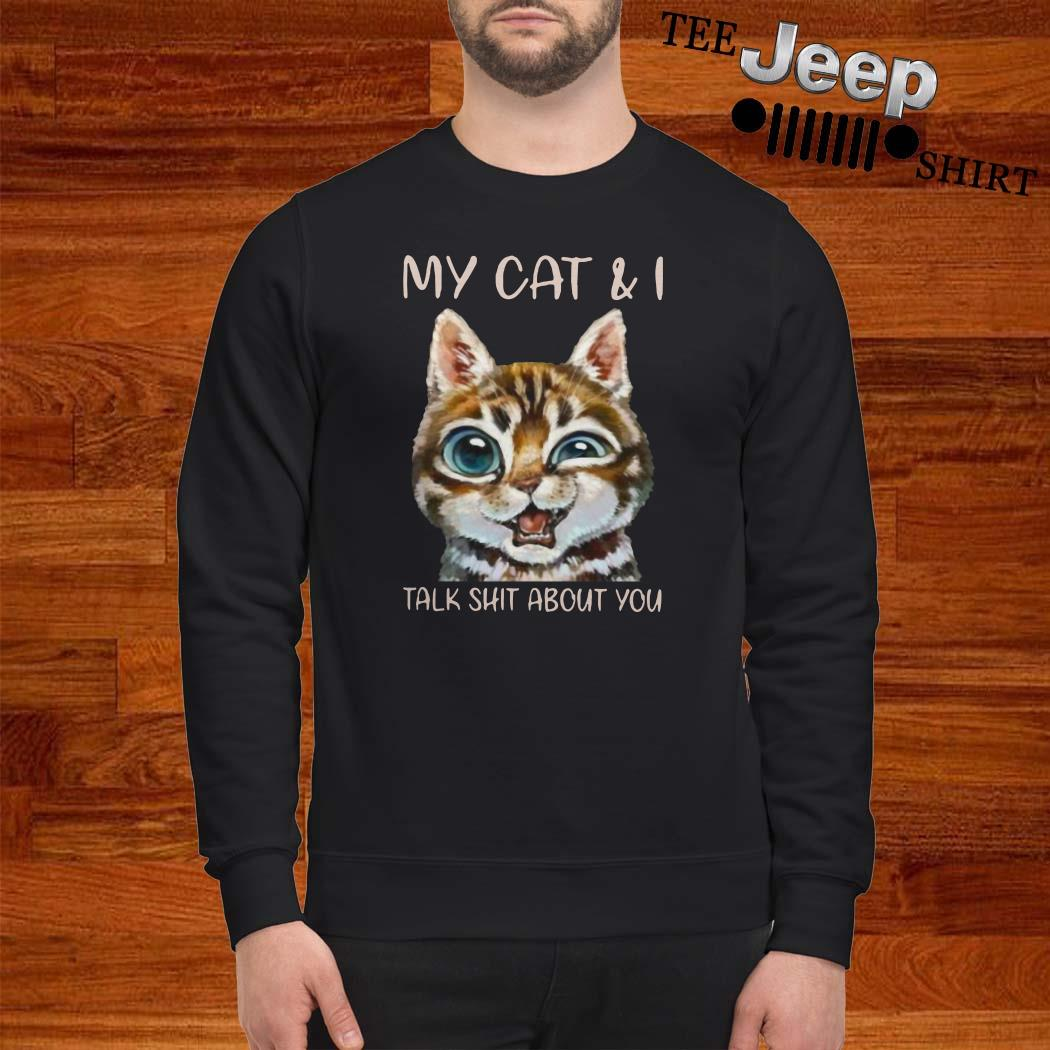 My Cat And I Talk Shit About You Sweatshirt