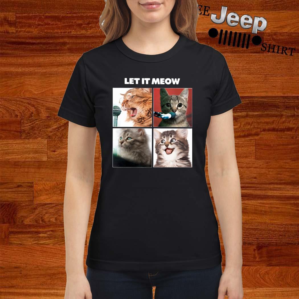 Cats Let It Meow Ladies Shirt