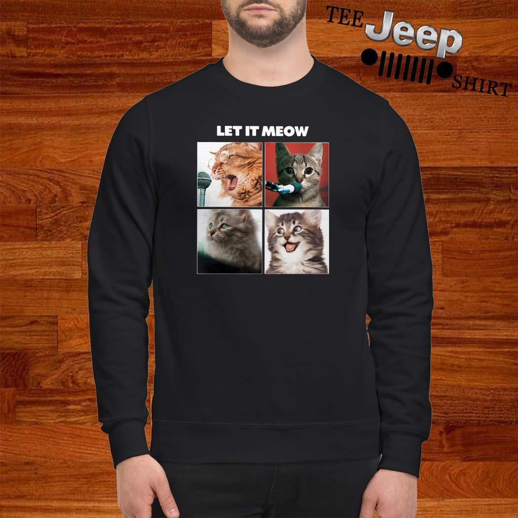 Cats Let It Meow Sweatshirt