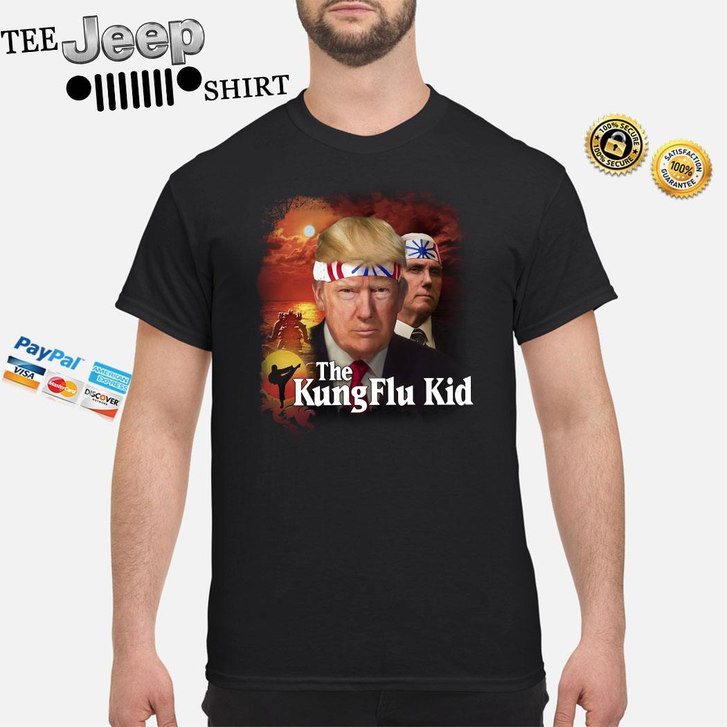 Donald Trump The Kung Flu Kid Shirt