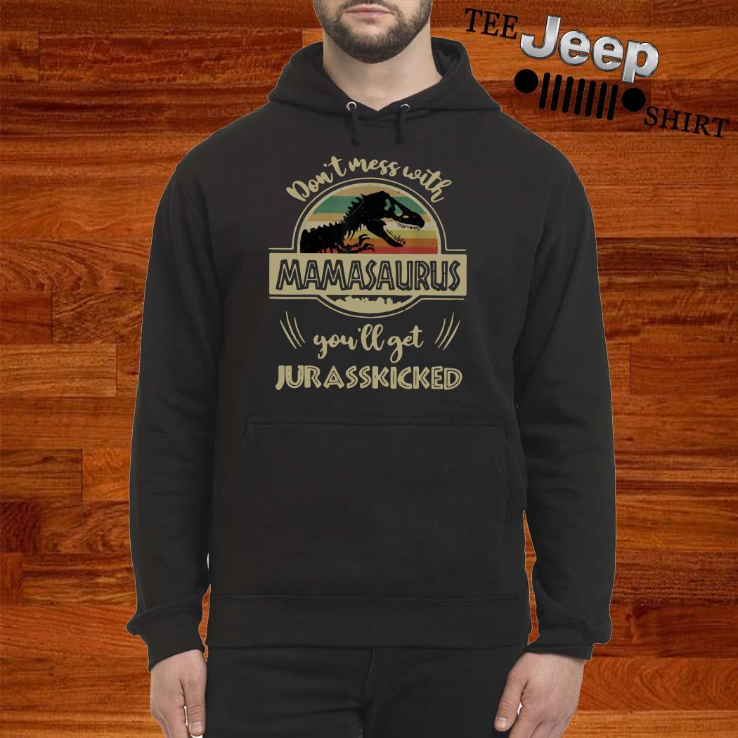 Don't Mess With Mamasaurus You'll Get Jurasskicked Vintage Hoodie
