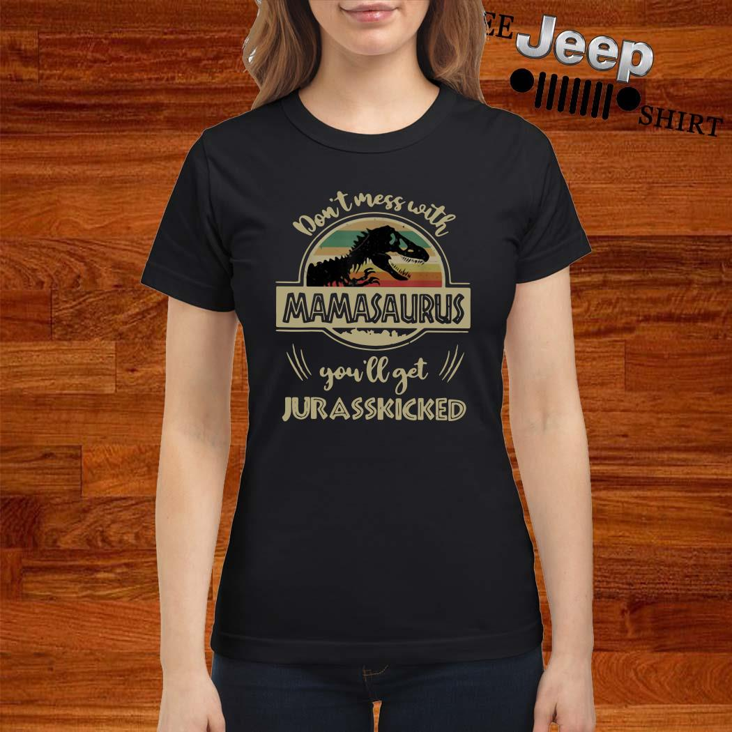 Don't Mess With Mamasaurus You'll Get Jurasskicked Vintage Ladies Shirt