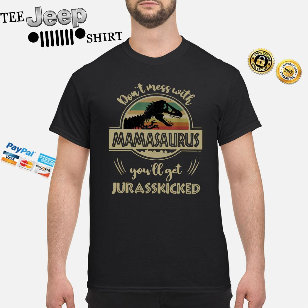 Don't Mess With Mamasaurus You'll Get Jurasskicked Vintage Shirt