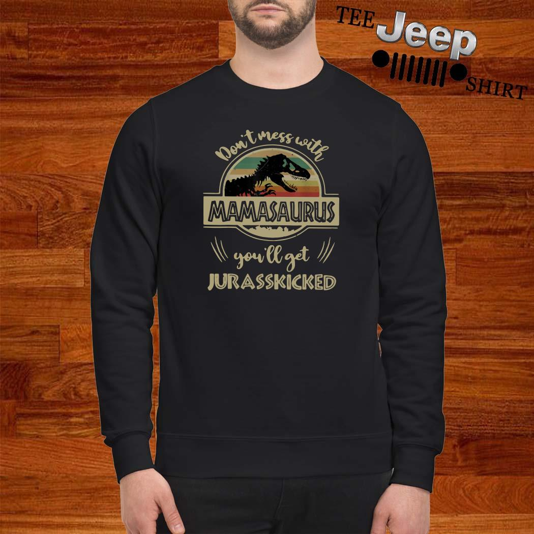 Don't Mess With Mamasaurus You'll Get Jurasskicked Vintage Sweatshirt